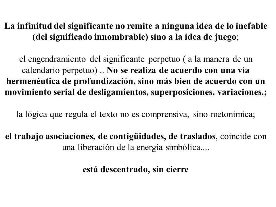 La infinitud del significante no remite a ninguna idea de lo inefable (del significado innombrable) sino a la idea de juego; el engendramiento del sig
