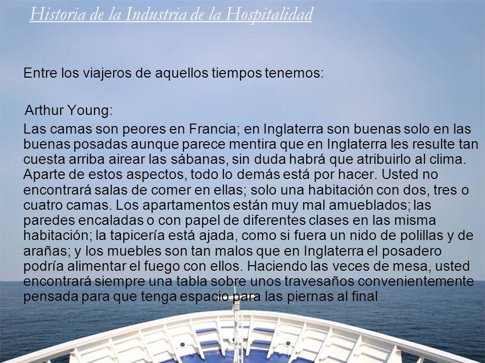 Historia de la Industria de la Hospitalidad Entre los viajeros de aquellos tiempos tenemos: Arthur Young: Las posadas de Francia no son muy favorables.