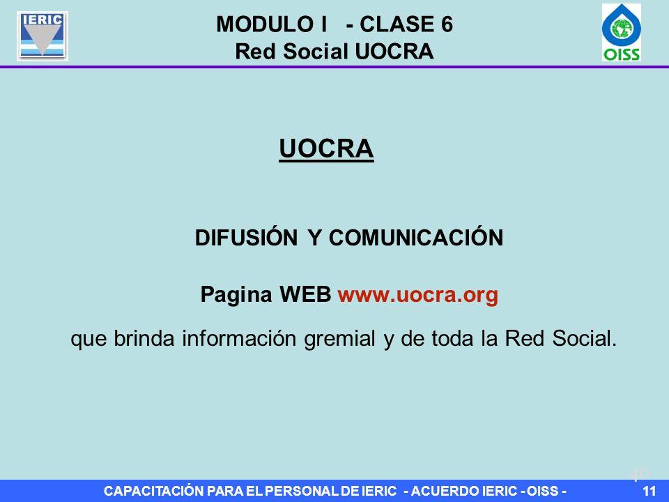 CAPACITACIÓN PARA EL PERSONAL DE IERIC - ACUERDO IERIC - OISS -11 DIFUSIÓN Y COMUNICACIÓN Pagina WEB www.uocra.org que brinda información gremial y de toda la Red Social.