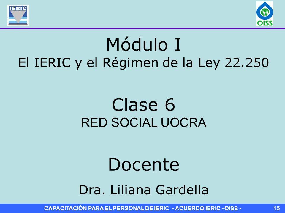 CAPACITACIÓN PARA EL PERSONAL DE IERIC - ACUERDO IERIC - OISS -15 Clase 6 RED SOCIAL UOCRA Módulo I El IERIC y el Régimen de la Ley 22.250 Docente Dra.