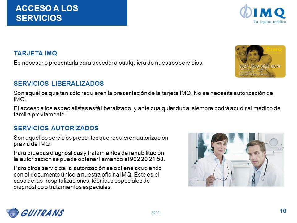 2011 10 TARJETA IMQ Es necesario presentarla para acceder a cualquiera de nuestros servicios. ACCESO A LOS SERVICIOS SERVICIOS LIBERALIZADOS Son aquél