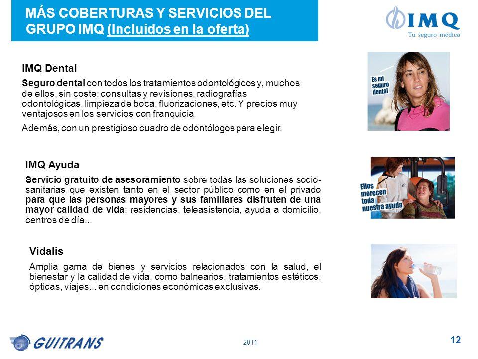 2011 12 MÁS COBERTURAS Y SERVICIOS DEL GRUPO IMQ (Incluidos en la oferta) IMQ Dental Seguro dental con todos los tratamientos odontológicos y, muchos