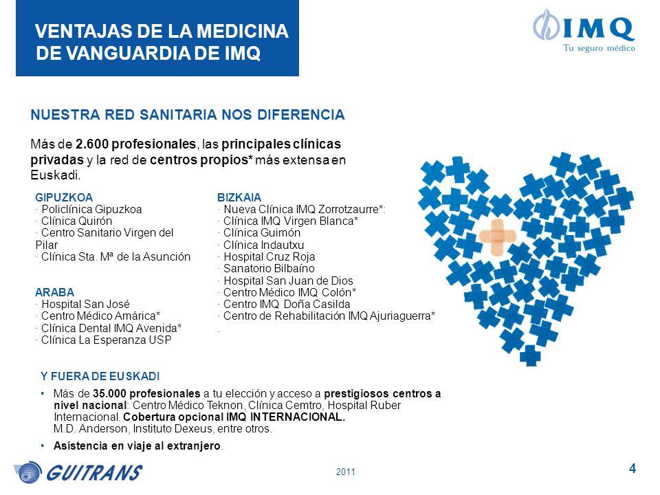2011 4 VENTAJAS DE LA MEDICINA DE VANGUARDIA DE IMQ Más de 2.600 profesionales, las principales clínicas privadas y la red de centros propios* más ext
