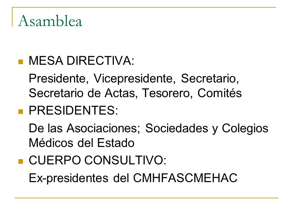 Asamblea MESA DIRECTIVA: Presidente, Vicepresidente, Secretario, Secretario de Actas, Tesorero, Comités PRESIDENTES: De las Asociaciones; Sociedades y