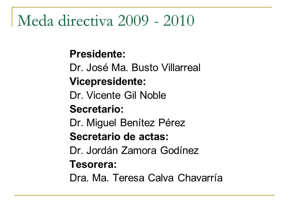 Meda directiva 2009 - 2010 Presidente: Dr. José Ma. Busto Villarreal Vicepresidente: Dr. Vicente Gil Noble Secretario: Dr. Miguel Benítez Pérez Secret