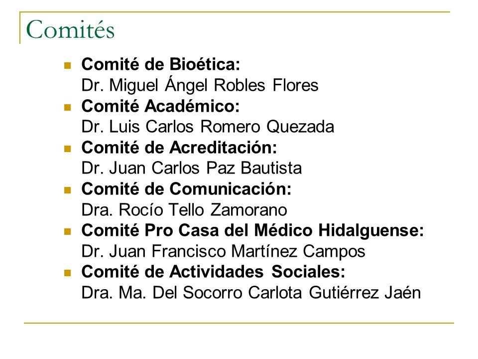 Comités Comité de Bioética: Dr. Miguel Ángel Robles Flores Comité Académico: Dr. Luis Carlos Romero Quezada Comité de Acreditación: Dr. Juan Carlos Pa