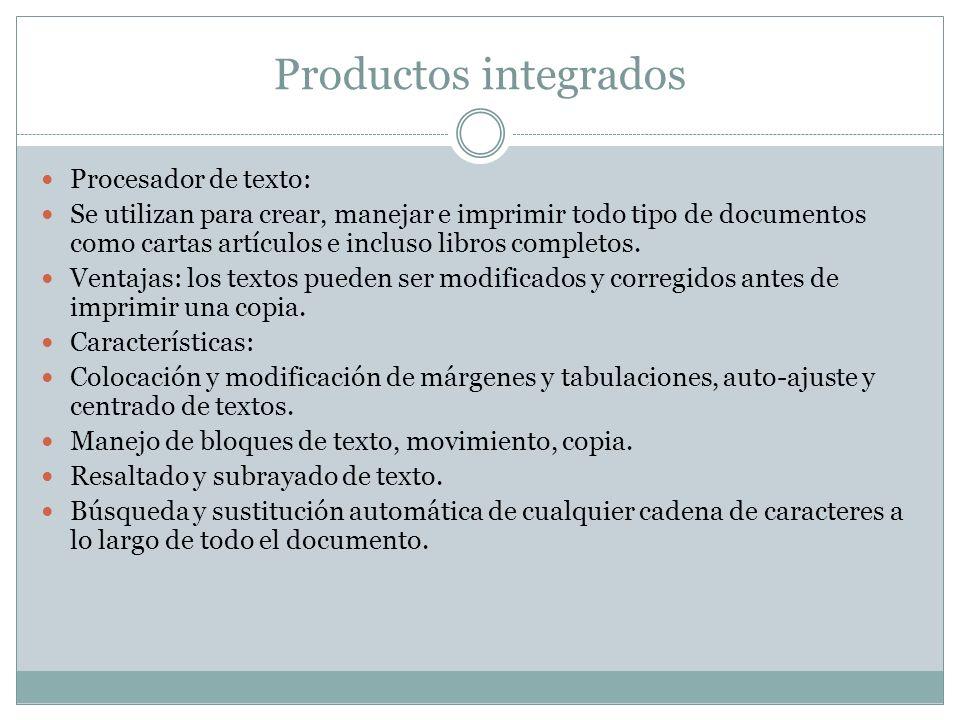 Productos integrados Procesador de texto: Se utilizan para crear, manejar e imprimir todo tipo de documentos como cartas artículos e incluso libros co