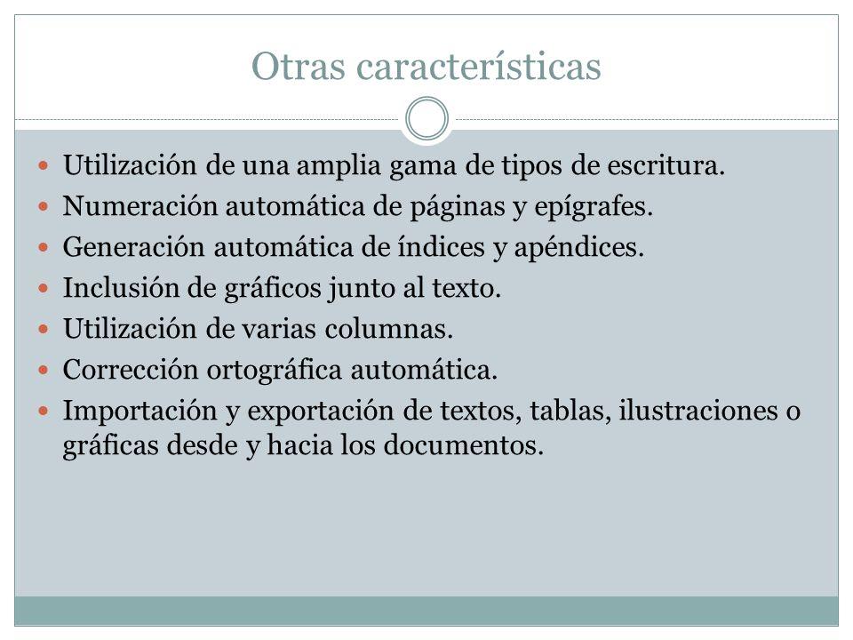 Otras características Utilización de una amplia gama de tipos de escritura. Numeración automática de páginas y epígrafes. Generación automática de índ