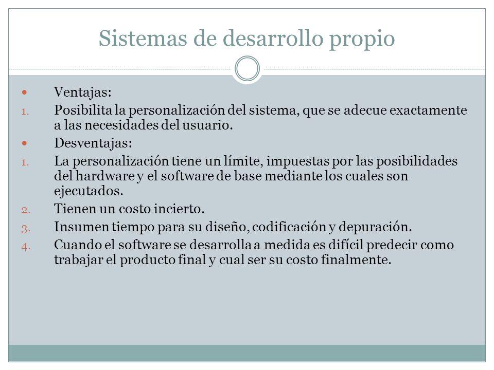 Sistemas de desarrollo propio Ventajas: 1. Posibilita la personalización del sistema, que se adecue exactamente a las necesidades del usuario. Desvent