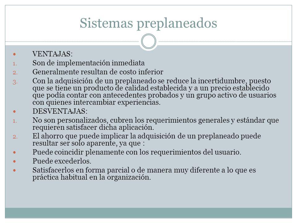 Sistemas preplaneados VENTAJAS: 1. Son de implementación inmediata 2. Generalmente resultan de costo inferior 3. Con la adquisición de un preplaneado