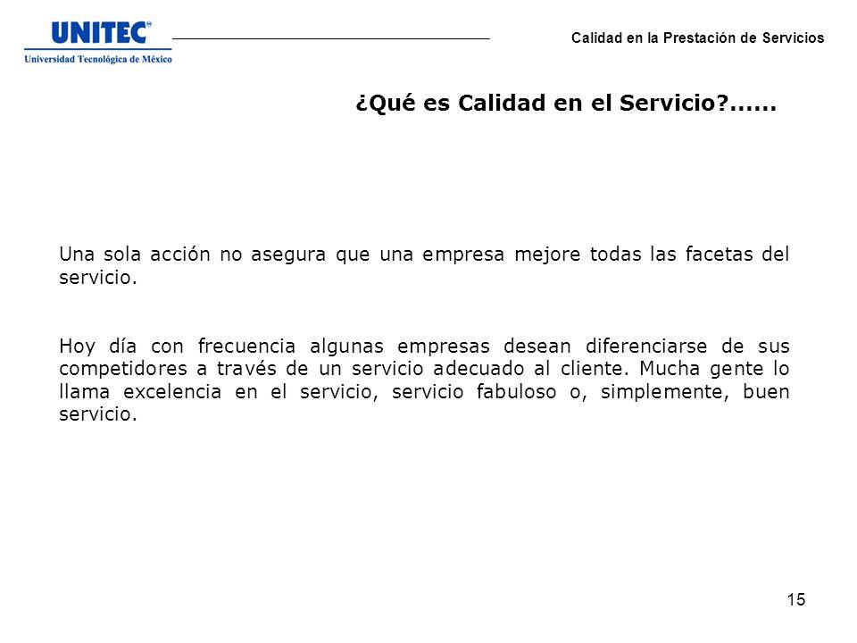 15 Calidad en la Prestación de Servicios Una sola acción no asegura que una empresa mejore todas las facetas del servicio. Hoy día con frecuencia algu