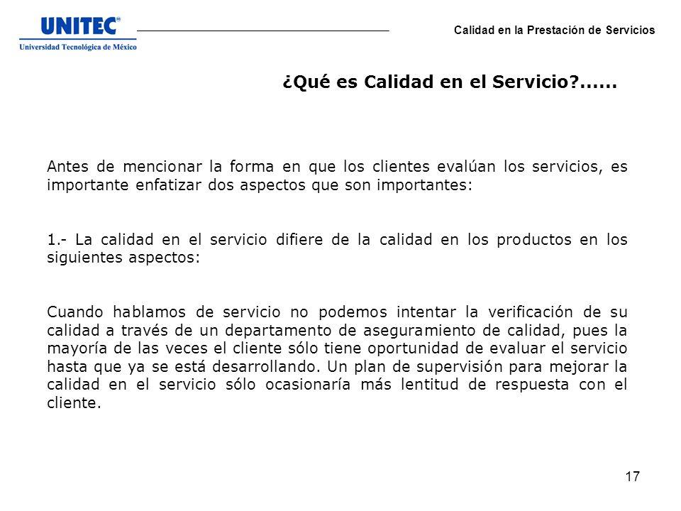 17 Calidad en la Prestación de Servicios Antes de mencionar la forma en que los clientes evalúan los servicios, es importante enfatizar dos aspectos q