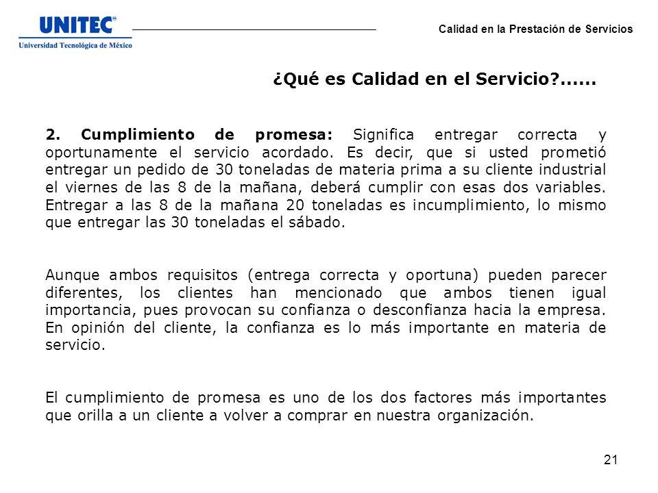 21 Calidad en la Prestación de Servicios 2. Cumplimiento de promesa: Significa entregar correcta y oportunamente el servicio acordado. Es decir, que s
