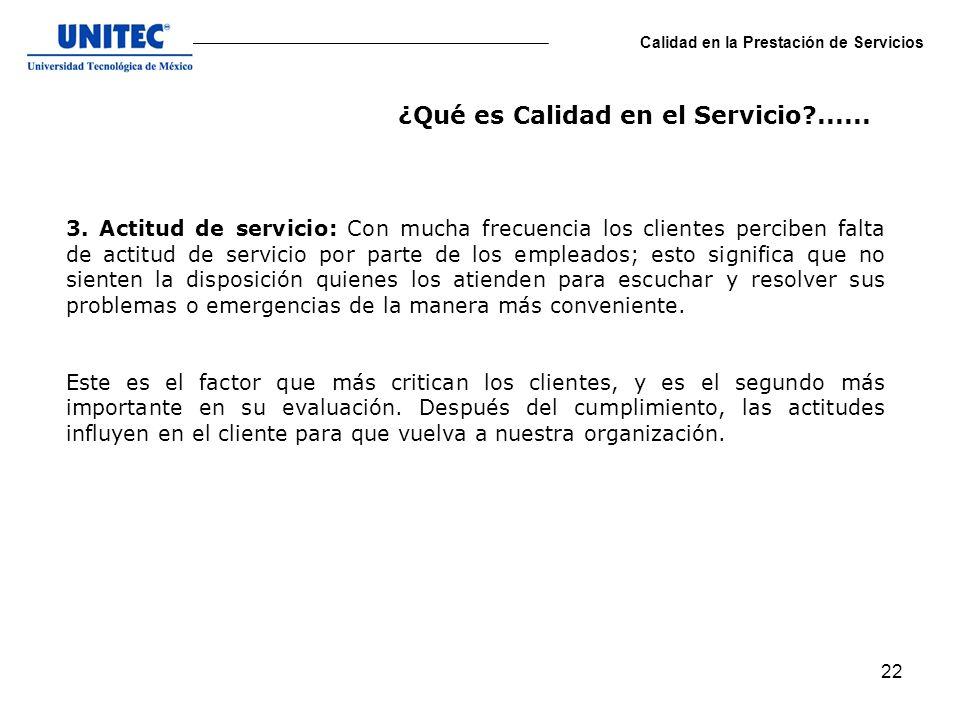 22 Calidad en la Prestación de Servicios 3. Actitud de servicio: Con mucha frecuencia los clientes perciben falta de actitud de servicio por parte de