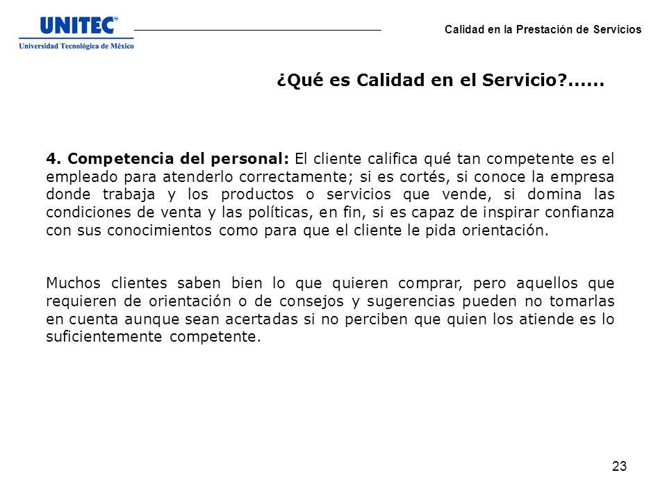 23 Calidad en la Prestación de Servicios 4. Competencia del personal: El cliente califica qué tan competente es el empleado para atenderlo correctamen