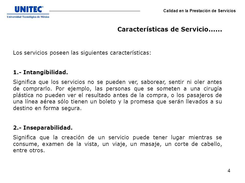 4 Calidad en la Prestación de Servicios Los servicios poseen las siguientes características: 1.- Intangibilidad. Significa que los servicios no se pue