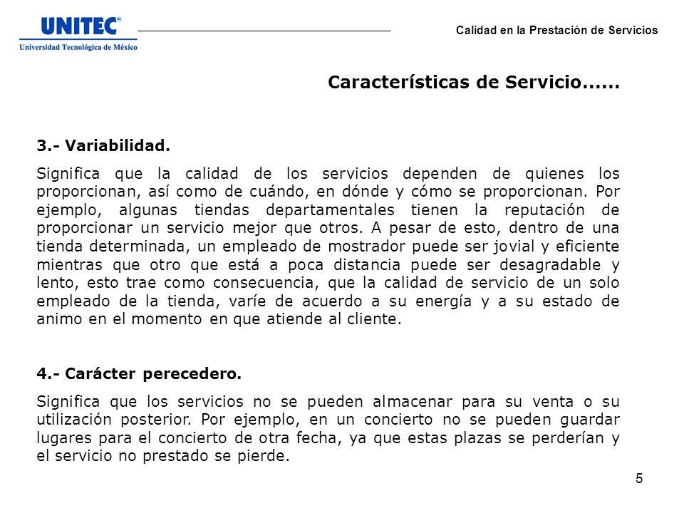5 Calidad en la Prestación de Servicios 3.- Variabilidad. Significa que la calidad de los servicios dependen de quienes los proporcionan, así como de