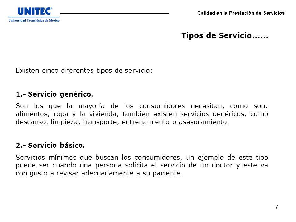7 Calidad en la Prestación de Servicios Existen cinco diferentes tipos de servicio: 1.- Servicio genérico. Son los que la mayoría de los consumidores