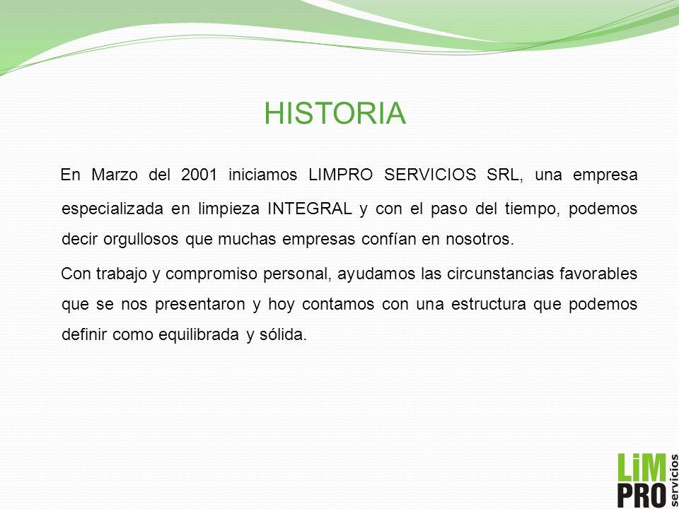 HISTORIA En Marzo del 2001 iniciamos LIMPRO SERVICIOS SRL, una empresa especializada en limpieza INTEGRAL y con el paso del tiempo, podemos decir orgu
