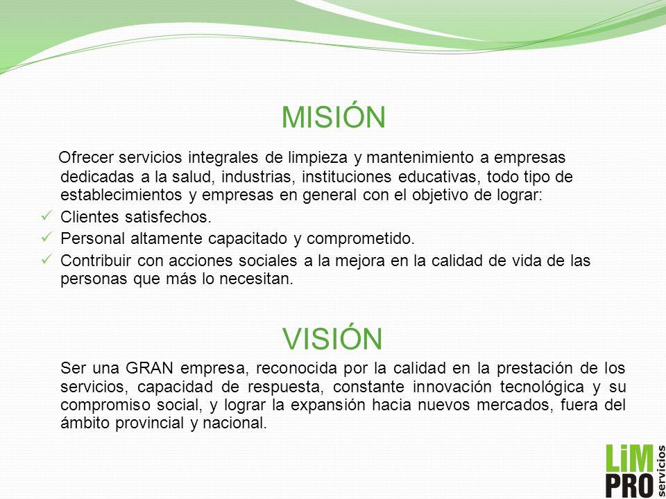 MISIÓN Ofrecer servicios integrales de limpieza y mantenimiento a empresas dedicadas a la salud, industrias, instituciones educativas, todo tipo de es