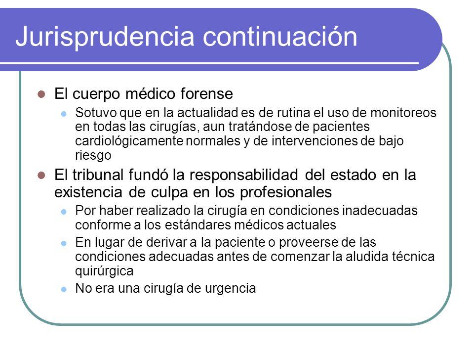 Jurisprudencia continuación El cuerpo médico forense Sotuvo que en la actualidad es de rutina el uso de monitoreos en todas las cirugías, aun tratándo