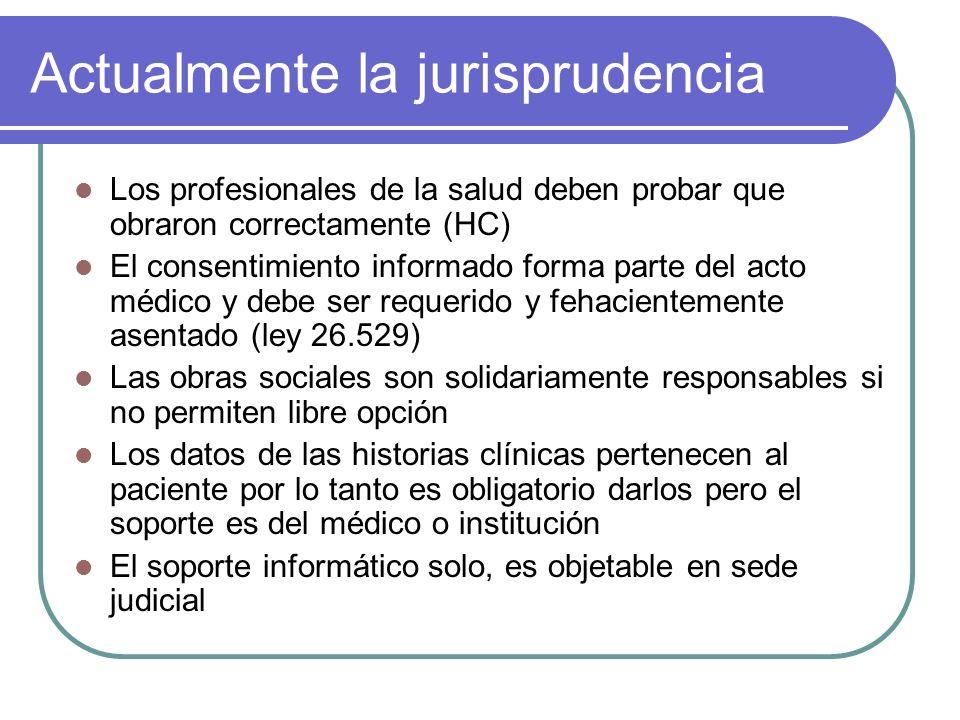 Actualmente la jurisprudencia Los profesionales de la salud deben probar que obraron correctamente (HC) El consentimiento informado forma parte del ac