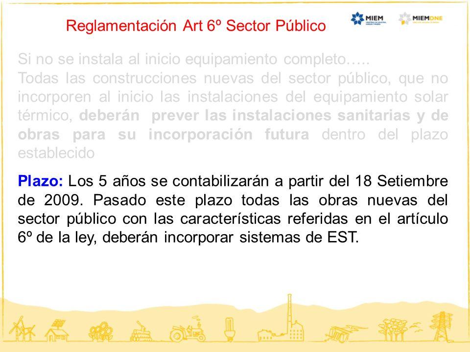 Reglamentación Art 6º Sector Público Si no se instala al inicio equipamiento completo….. Todas las construcciones nuevas del sector público, que no in