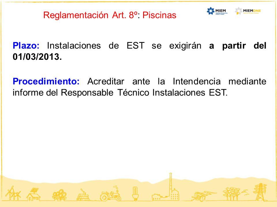 Reglamentación Art. 8º: Piscinas Plazo: Instalaciones de EST se exigirán a partir del 01/03/2013. Procedimiento: Acreditar ante la Intendencia mediant