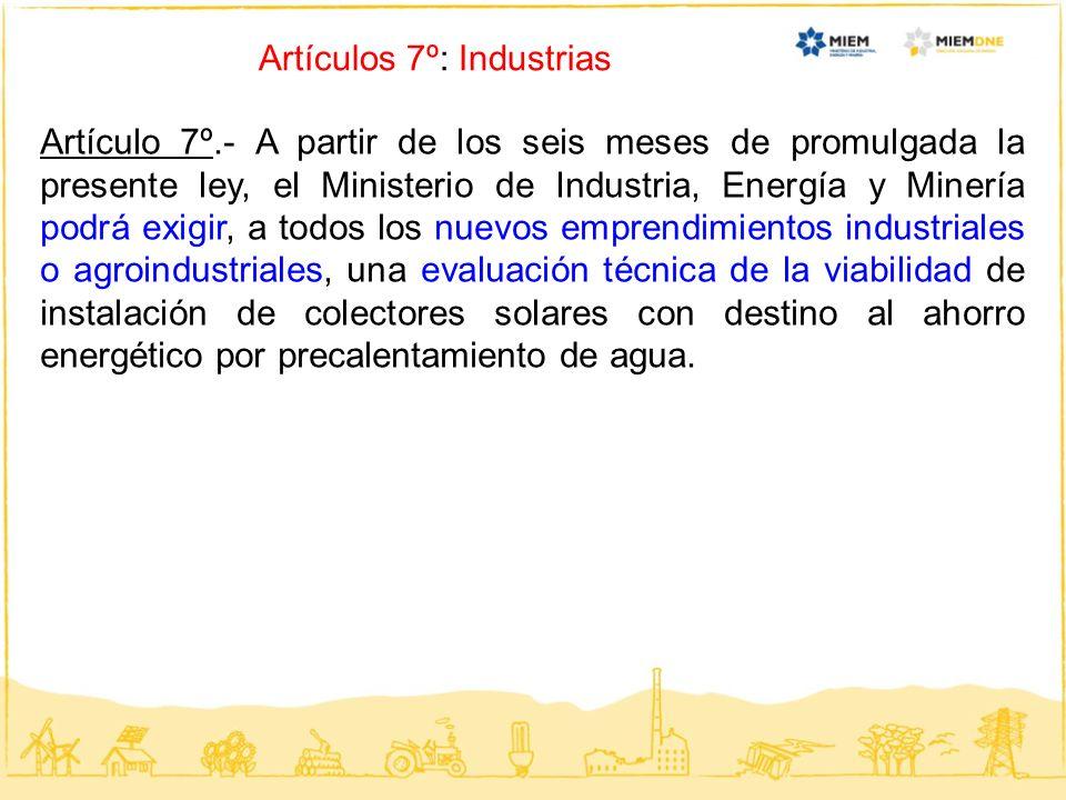 Artículos 7º: Industrias Artículo 7º.- A partir de los seis meses de promulgada la presente ley, el Ministerio de Industria, Energía y Minería podrá e