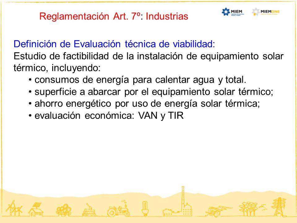 Reglamentación Art. 7º: Industrias Definición de Evaluación técnica de viabilidad: Estudio de factibilidad de la instalación de equipamiento solar tér