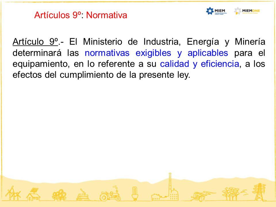 Artículos 9º: Normativa Artículo 9º.- El Ministerio de Industria, Energía y Minería determinará las normativas exigibles y aplicables para el equipami