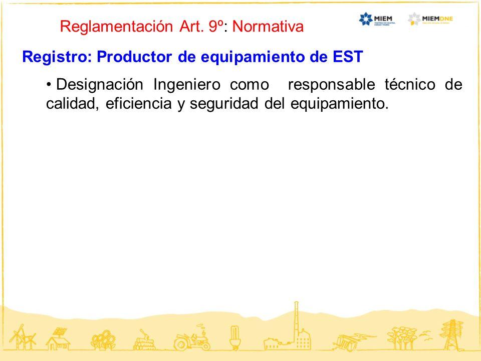Reglamentación Art. 9º: Normativa Registro: Productor de equipamiento de EST Designación Ingeniero como responsable técnico de calidad, eficiencia y s