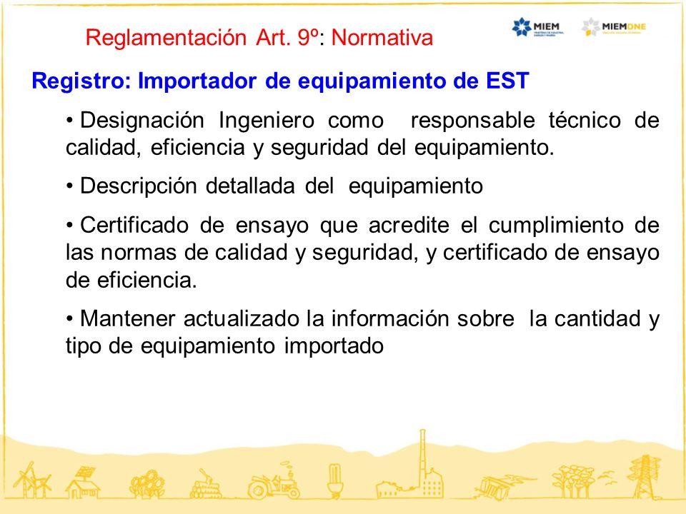 Reglamentación Art. 9º: Normativa Registro: Importador de equipamiento de EST Designación Ingeniero como responsable técnico de calidad, eficiencia y