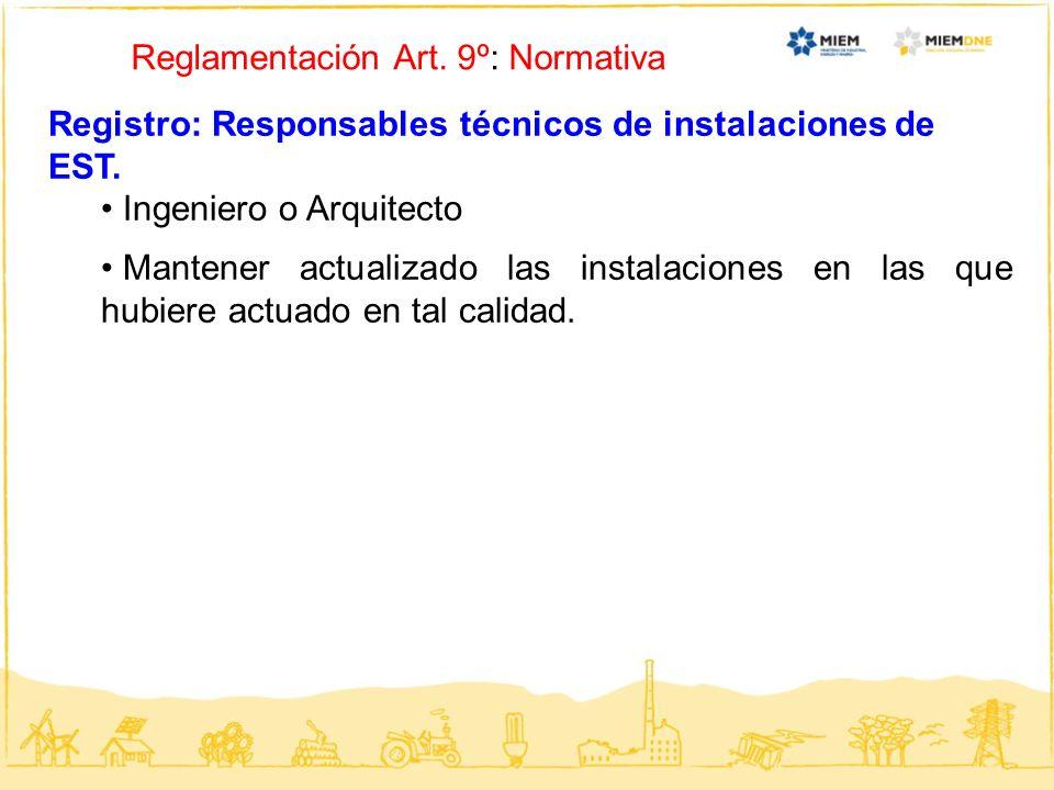Reglamentación Art. 9º: Normativa Registro: Responsables técnicos de instalaciones de EST. Ingeniero o Arquitecto Mantener actualizado las instalacion