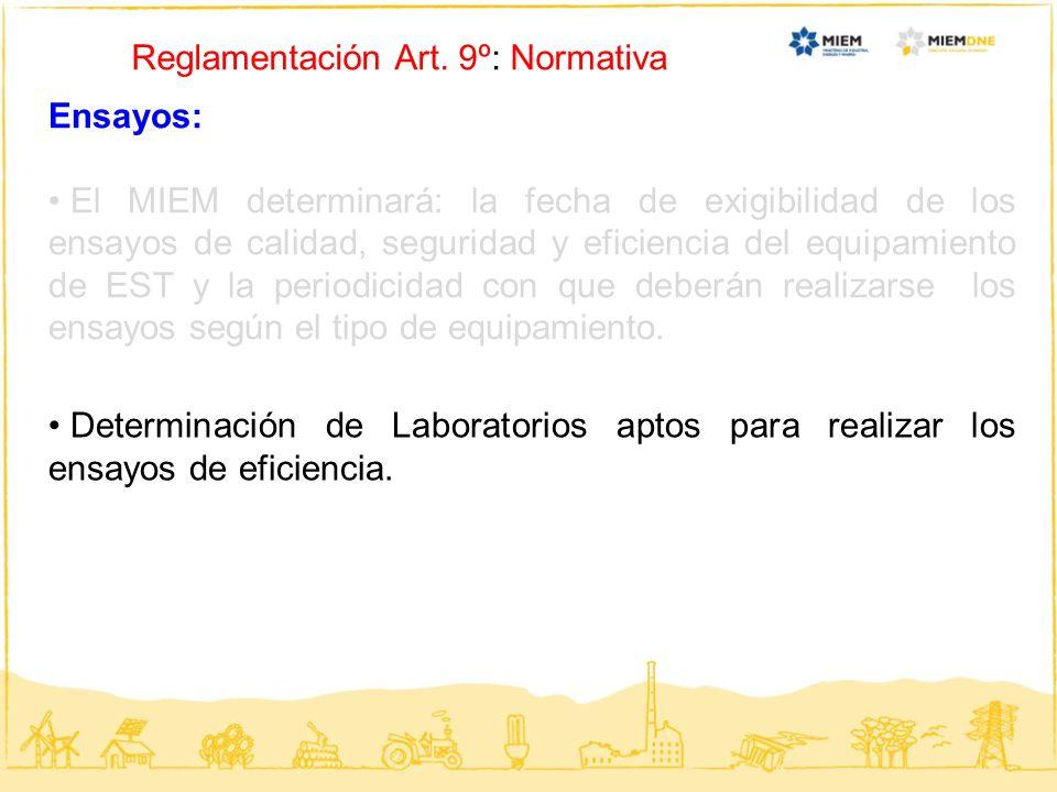 Reglamentación Art. 9º: Normativa Ensayos: El MIEM determinará: la fecha de exigibilidad de los ensayos de calidad, seguridad y eficiencia del equipam