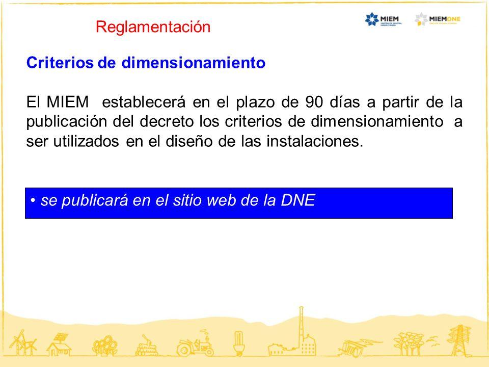 se publicará en el sitio web de la DNE Reglamentación Criterios de dimensionamiento El MIEM establecerá en el plazo de 90 días a partir de la publicac