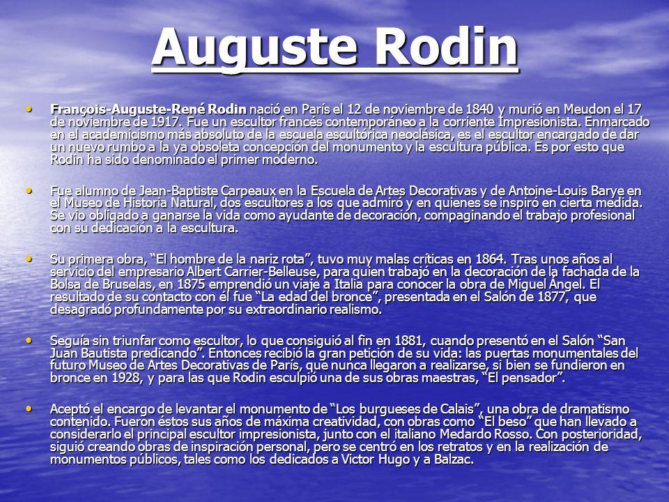 Auguste Rodin François-Auguste-René Rodin nació en París el 12 de noviembre de 1840 y murió en Meudon el 17 de noviembre de 1917. Fue un escultor fran