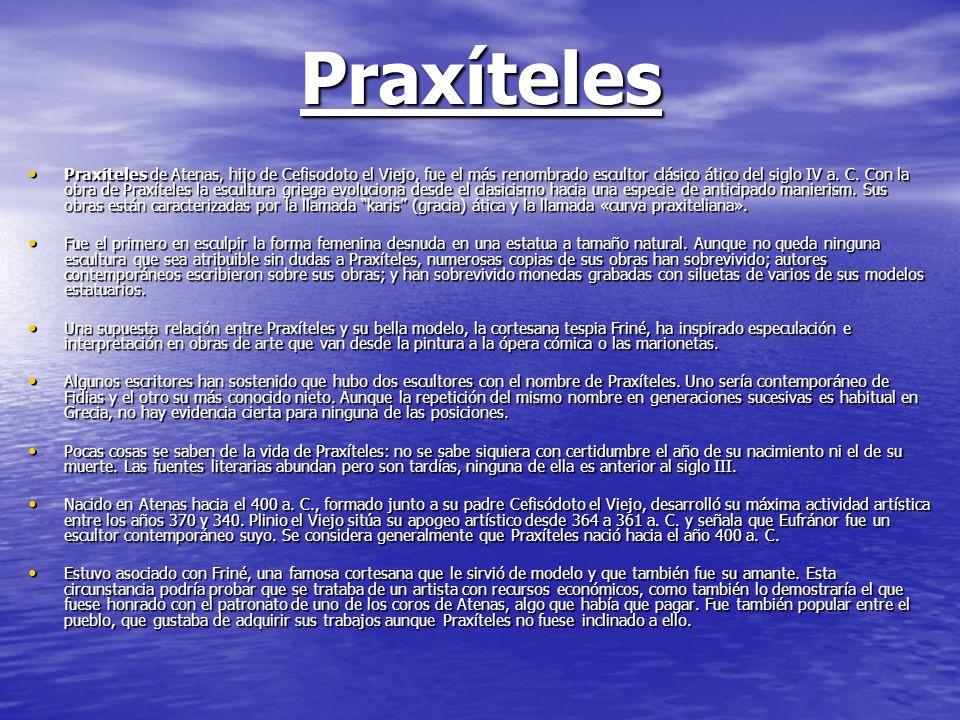Praxíteles Praxíteles de Atenas, hijo de Cefisodoto el Viejo, fue el más renombrado escultor clásico ático del siglo IV a. C. Con la obra de Praxítele