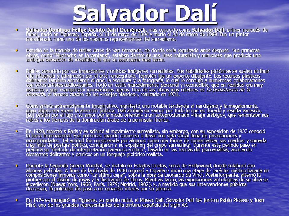 Salvador Dalí Salvador Domingo Felipe Jacinto Dalí i Domènech, más conocido como Salvador Dalí, primer marqués de Púbol, nació en Figueras, España, el