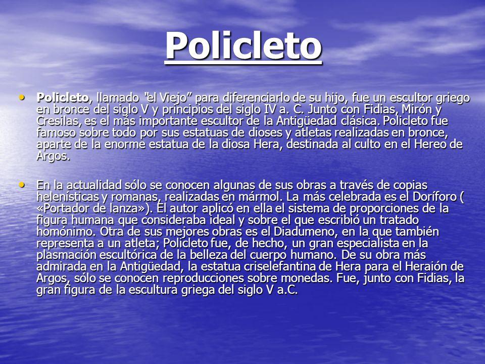 Policleto Policleto, llamado el Viejo para diferenciarlo de su hijo, fue un escultor griego en bronce del siglo V y principios del siglo IV a. C. Junt