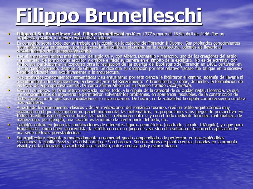Filippo Brunelleschi Filippo di Ser Brunellesco Lapi, Filippo Brunelleschi nació en 1377 y murió el 15 de abril de 1446. Fue un arquitecto, escultor y