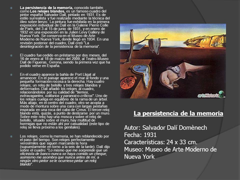 La persistencia de la memoria, conocido también como Los relojes blandos, es un famoso cuadro del pintor español Salvador Dalí, pintado en 1931. Es de