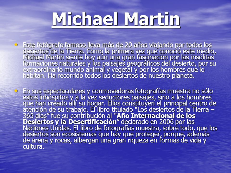 Michael Martin Este fotógrafo famoso lleva más de 20 años viajando por todos los desiertos de la Tierra. Como la primera vez que conoció este medio, M