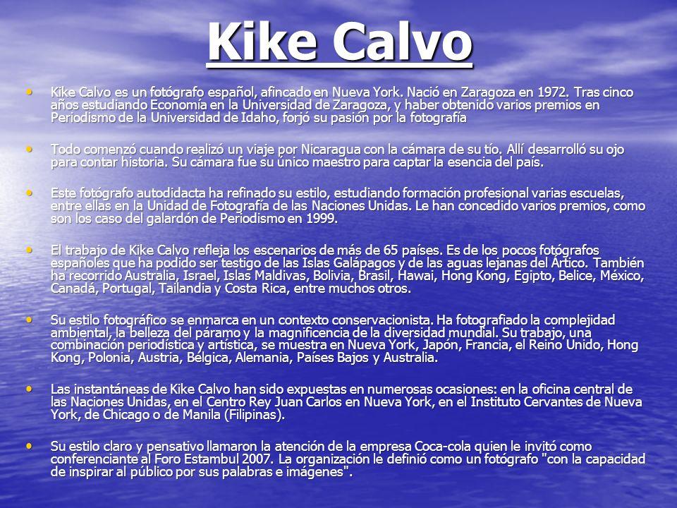 Kike Calvo Kike Calvo es un fotógrafo español, afincado en Nueva York. Nació en Zaragoza en 1972. Tras cinco años estudiando Economía en la Universida