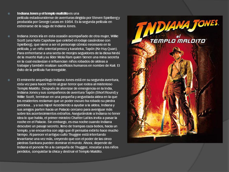 Indiana Jones y el templo maltdito es una película estadounidense de aventuras dirigida por Steven Spielberg y producida por George Lucas en 1984. Es