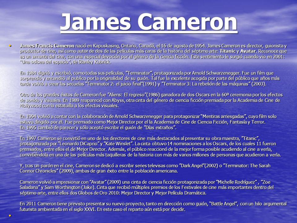James Cameron James Francis Cameron nació en Kapuskasing, Ontario, Canadá, el 16 de agosto de 1954. James Cameron es director, guionista y productor d