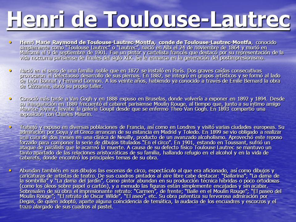 Henri de Toulouse-Lautrec Henri Marie Raymond de Toulouse-Lautrec-Montfa, conde de Toulouse-Lautrec-Montfa, conocido simplemente como Toulouse Lautrec