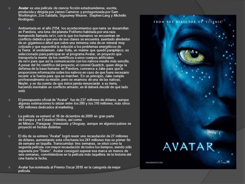 Avatar es una película de ciencia ficción estadounidense, escrita, producida y dirigida por James Cameron y protagonizada por Sam Worthington, Zoe Sal