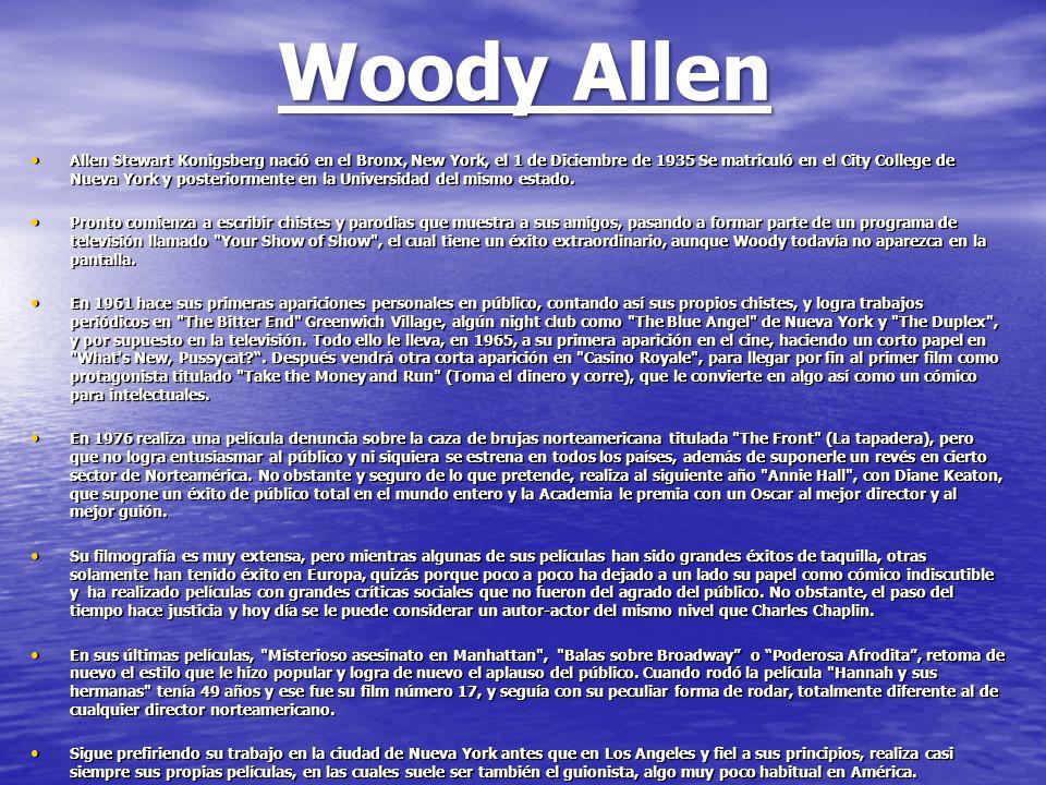 Woody Allen Allen Stewart Konigsberg nació en el Bronx, New York, el 1 de Diciembre de 1935 Se matriculó en el City College de Nueva York y posteriorm