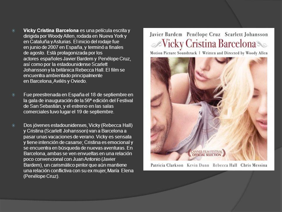 Vicky Cristina Barcelona es una película escrita y dirigida por Woody Allen, rodada en Nueva York y en Cataluña y Asturias. El inicio del rodaje fue e